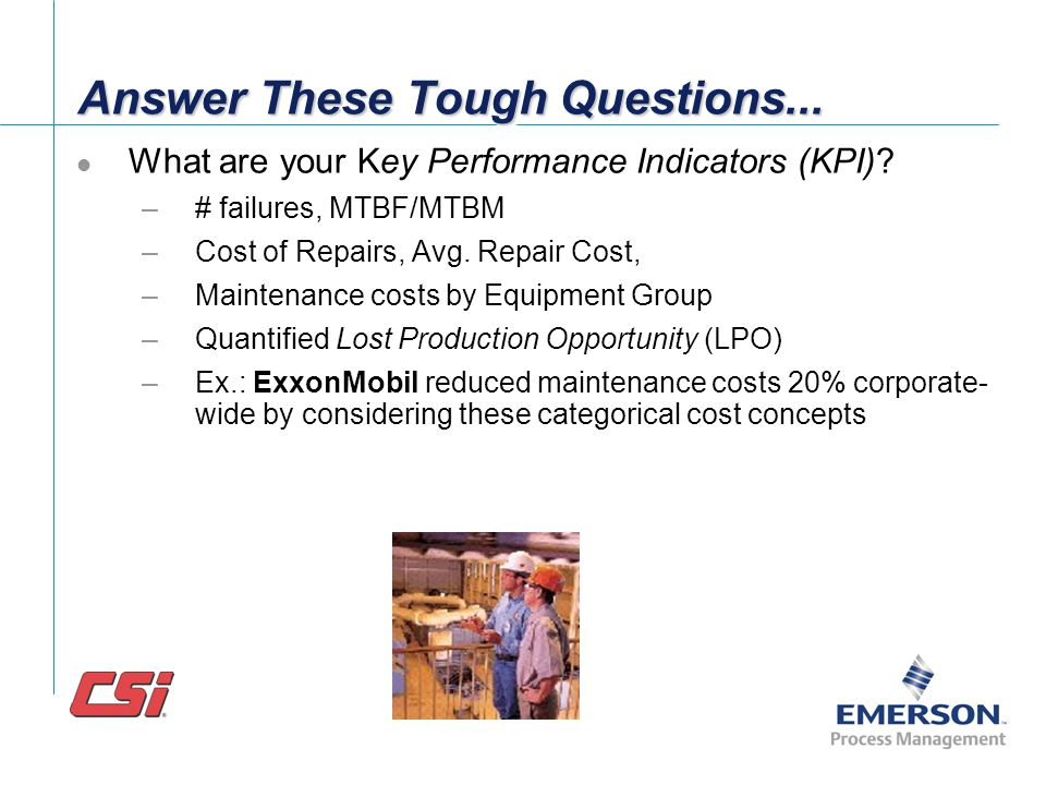 Answer These Tough Questions... equipment type Do you know the # of failures ranked by equipment type? –Rotating Equipment can be segmented into… Pump
