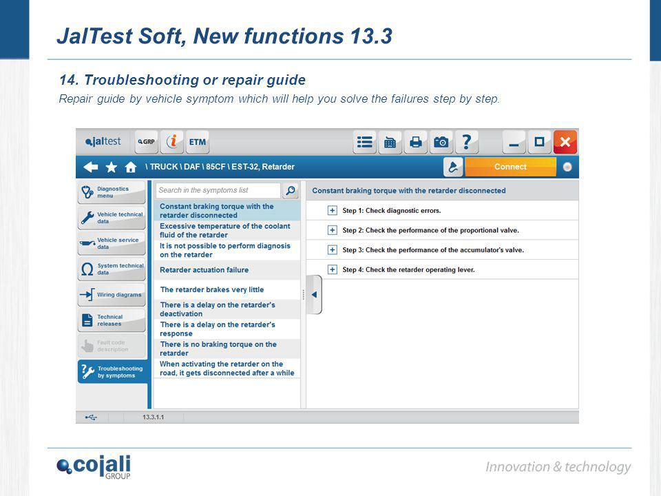 JalTest Soft, New functions 13.3 14. Troubleshooting or repair guide Repair guide by vehicle symptom which will help you solve the failures step by st