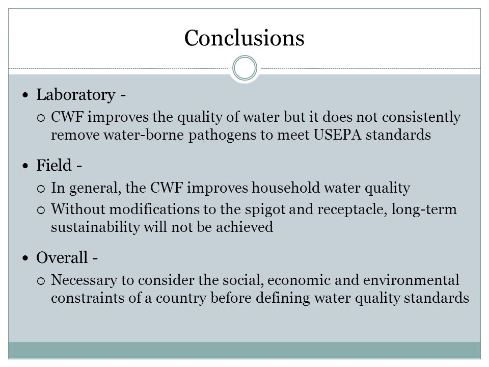 Conclusions Laboratory - CWF improves the quality of water but it does not consistently remove water-borne pathogens to meet USEPA standards Field - I