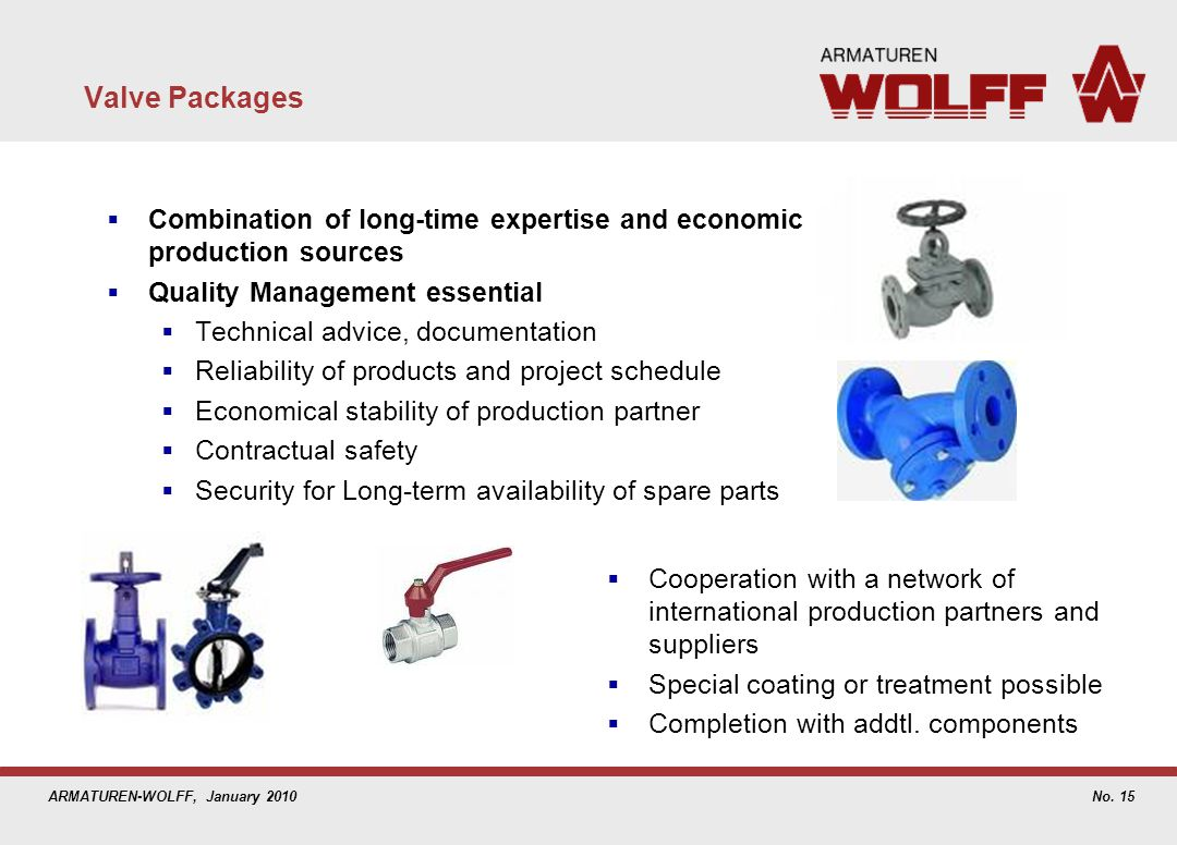 ARMATUREN-WOLFF, January 2010 Valve Packages Combination of long-time expertise and economic production sources Quality Management essential Technical