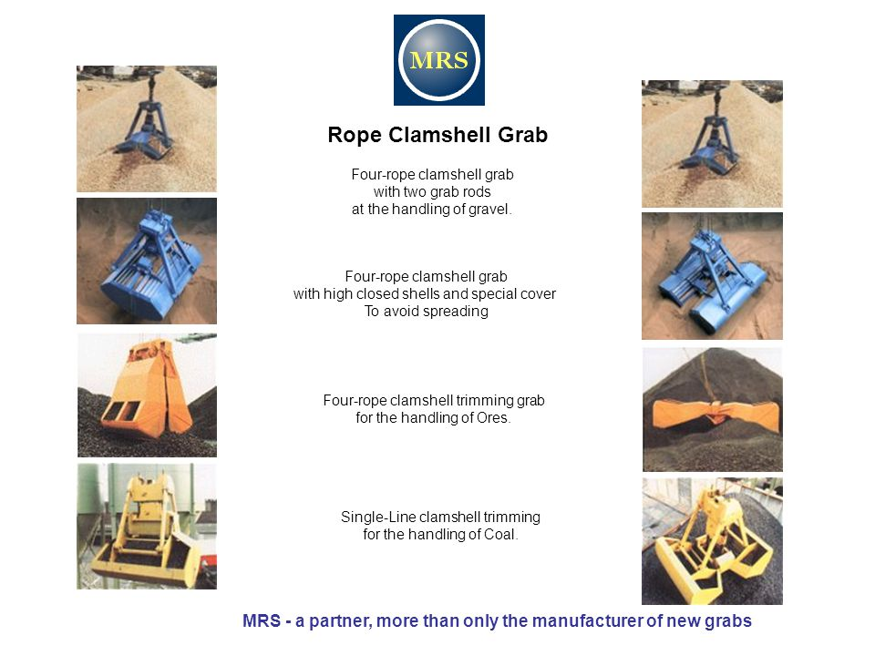 Rope Clamshell Grab Four-rope clamshell grab with two grab rods at the handling of gravel. Four-rope clamshell grab with high closed shells and specia