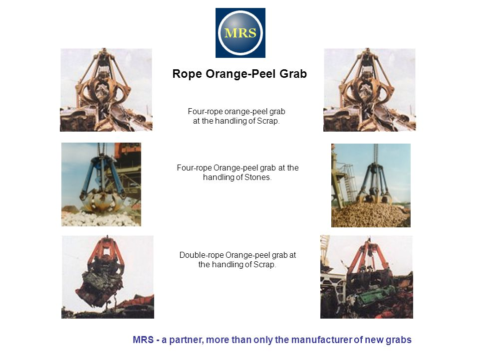 Rope Orange-Peel Grab Four-rope orange-peel grab at the handling of Scrap. Four-rope Orange-peel grab at the handling of Stones. Double-rope Orange-pe