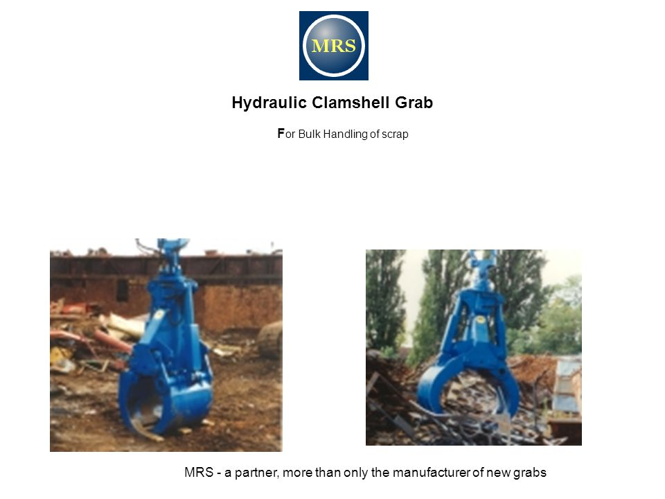 Hydraulic Clamshell Grab F or Bulk Handling of scrap MRS - a partner, more than only the manufacturer of new grabs