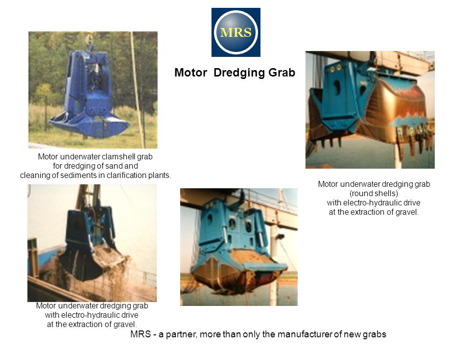 Motor Dredging Grab Motor underwater clamshell grab for dredging of sand and cleaning of sediments in clarification plants. Motor underwater dredging