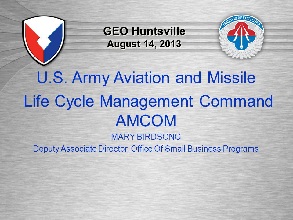 U.S. Army Materiel Command | US Army Aviation and Missile Command GEO Huntsville August 14, 2013 U.S. Army Aviation and Missile Life Cycle Management