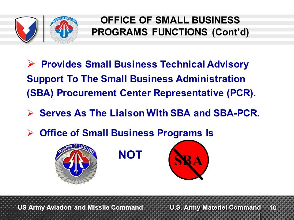 U.S. Army Materiel Command | US Army Aviation and Missile Command OFFICE OF SMALL BUSINESS PROGRAMS FUNCTIONS (Contd) Provides Small Business Technica