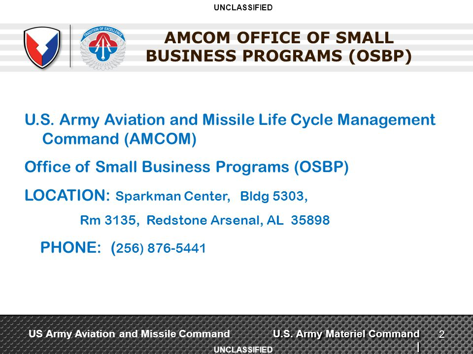 U.S. Army Materiel Command | US Army Aviation and Missile Command AMCOM OFFICE OF SMALL BUSINESS PROGRAMS (OSBP) UNCLASSIFIED Provide World Class Avia