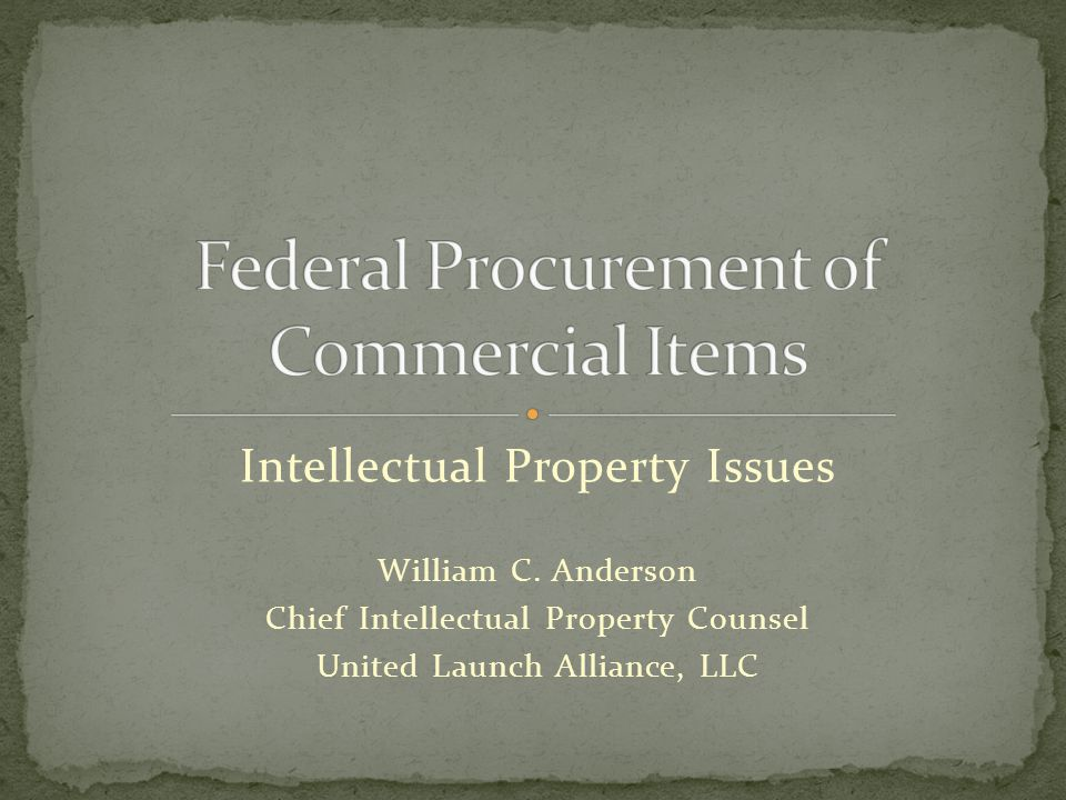 Intellectual Property Issues William C. Anderson Chief Intellectual Property Counsel United Launch Alliance, LLC