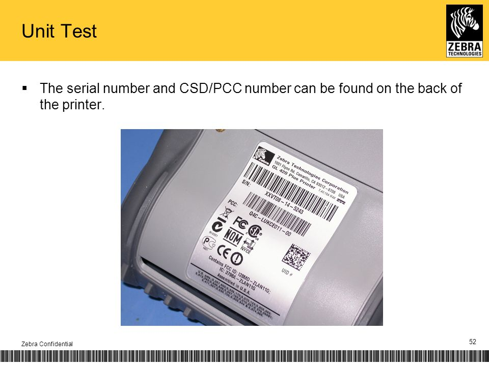 Unit Test The serial number and CSD/PCC number can be found on the back of the printer. Zebra Confidential 52