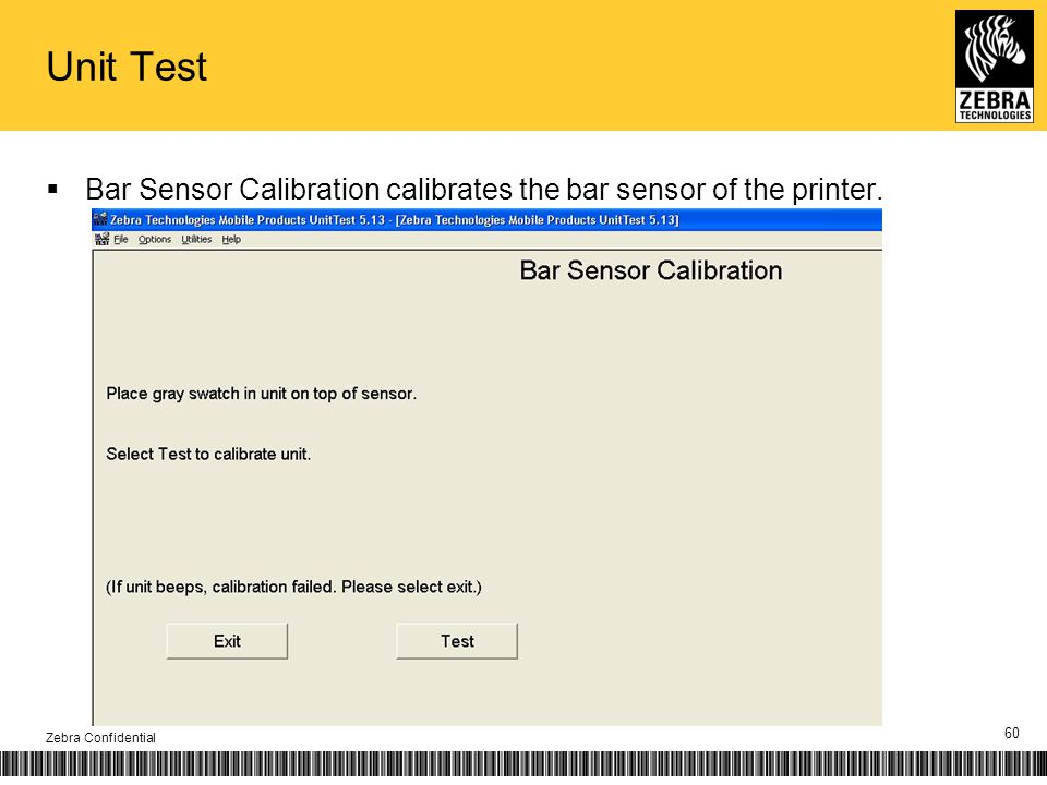 Unit Test Bar Sensor Calibration calibrates the bar sensor of the printer. Zebra Confidential 60