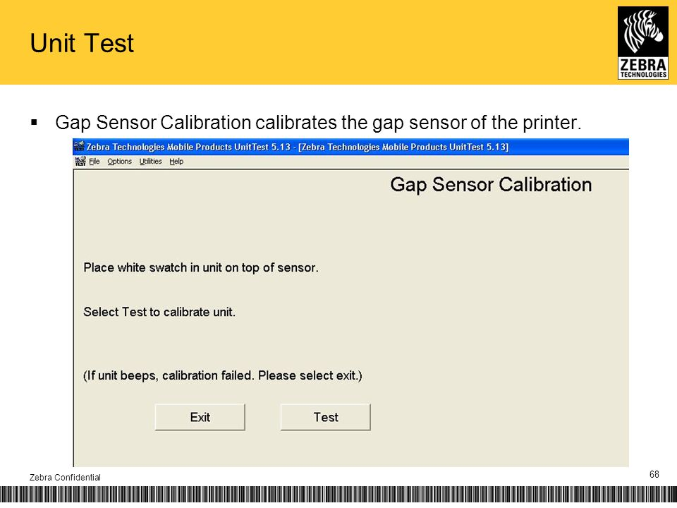 Unit Test Gap Sensor Calibration calibrates the gap sensor of the printer. Zebra Confidential 68