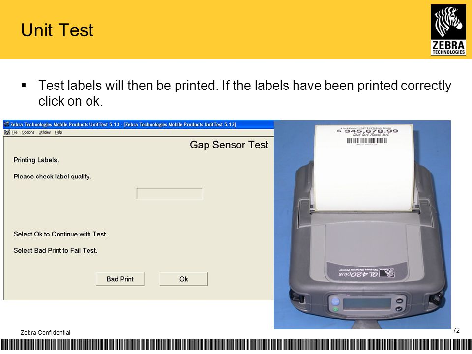 Unit Test Test labels will then be printed. If the labels have been printed correctly click on ok. Zebra Confidential 72