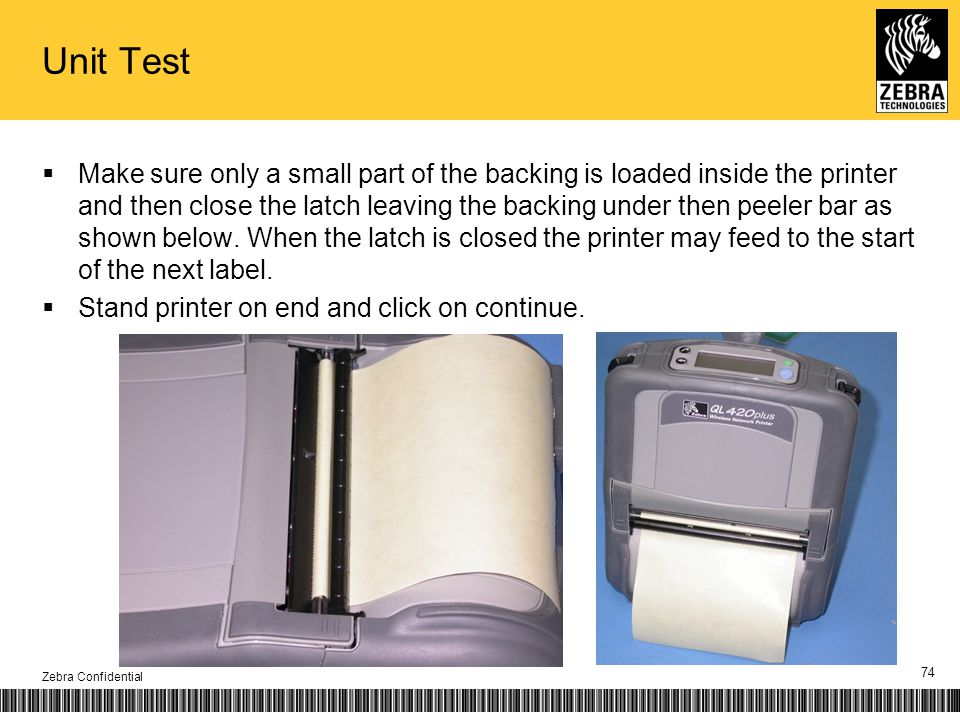 Unit Test Make sure only a small part of the backing is loaded inside the printer and then close the latch leaving the backing under then peeler bar a