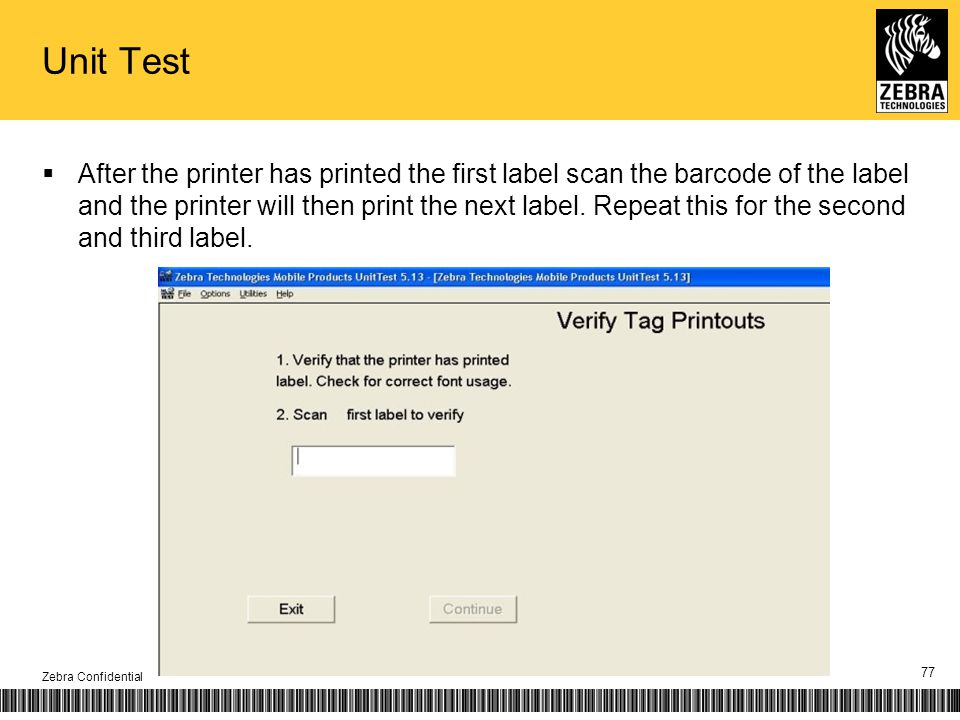 Unit Test After the printer has printed the first label scan the barcode of the label and the printer will then print the next label. Repeat this for