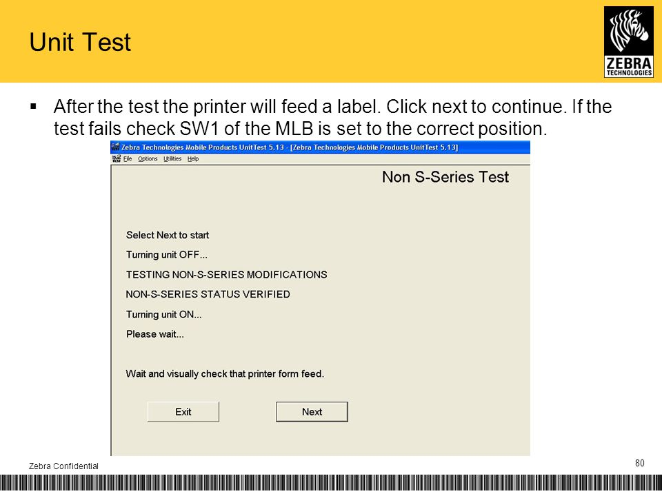 Unit Test After the test the printer will feed a label. Click next to continue. If the test fails check SW1 of the MLB is set to the correct position.