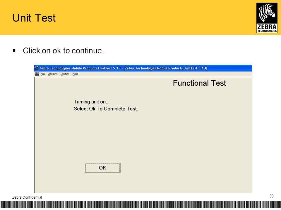 Unit Test Click on ok to continue. Zebra Confidential 93
