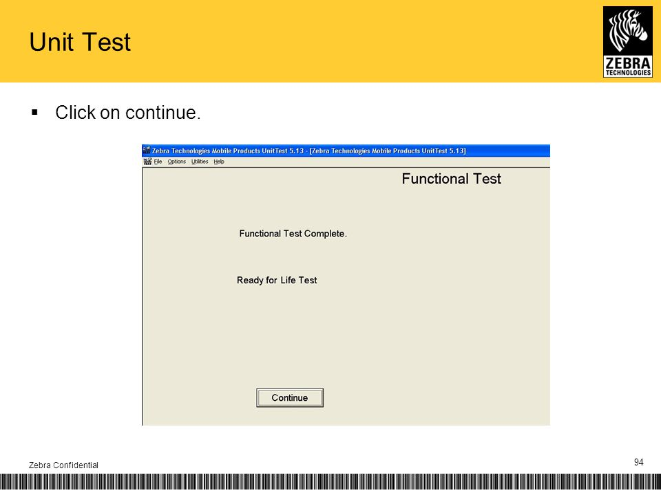 Unit Test Click on continue. Zebra Confidential 94