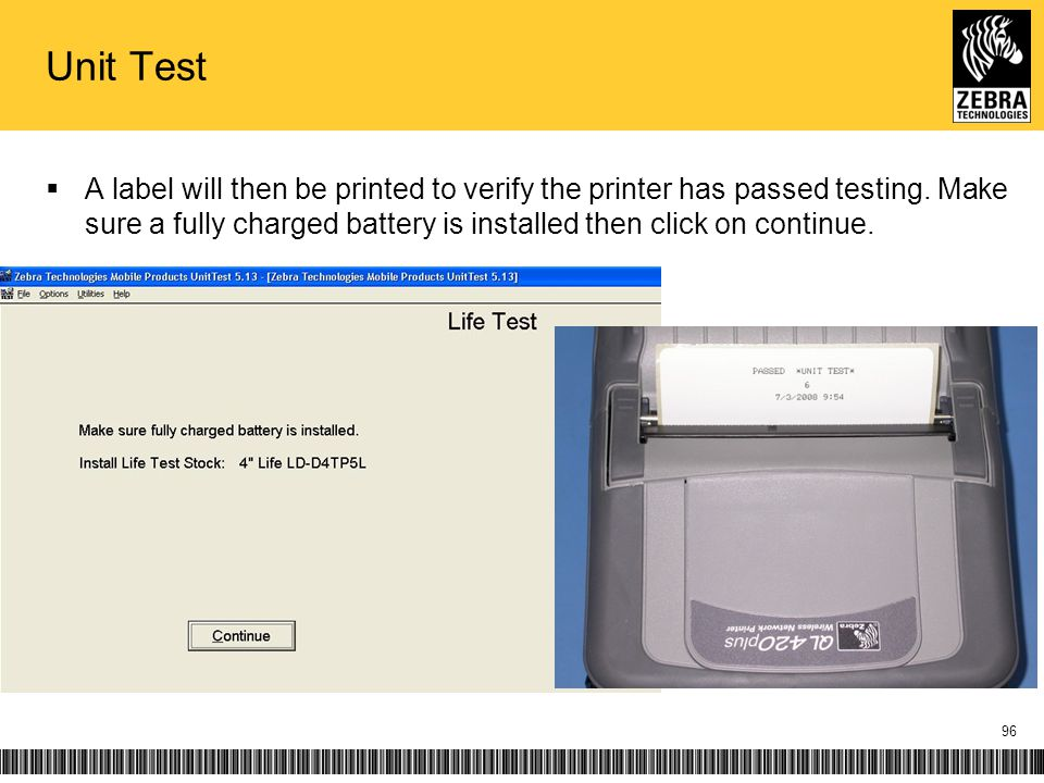 Unit Test A label will then be printed to verify the printer has passed testing. Make sure a fully charged battery is installed then click on continue