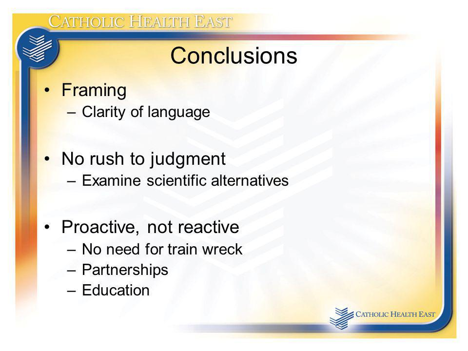 Conclusions Framing –Clarity of language No rush to judgment –Examine scientific alternatives Proactive, not reactive –No need for train wreck –Partnerships –Education