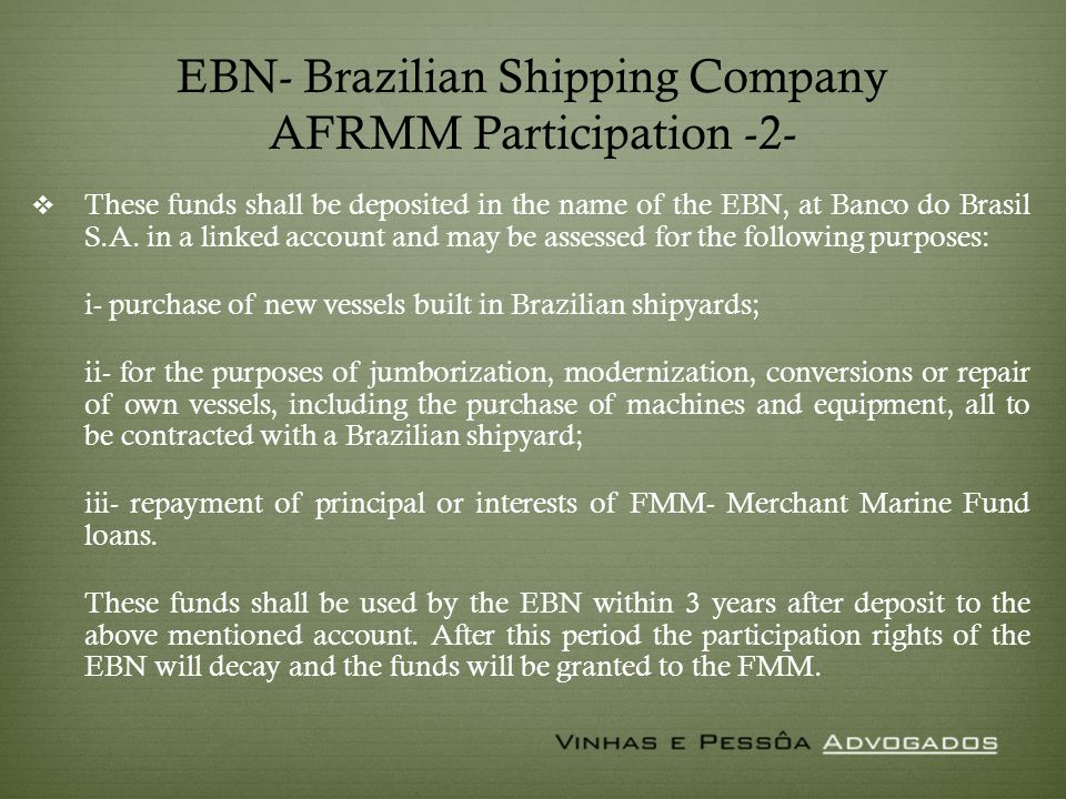 EBN- Brazilian Shipping Company AFRMM Participation -2- These funds shall be deposited in the name of the EBN, at Banco do Brasil S.A.