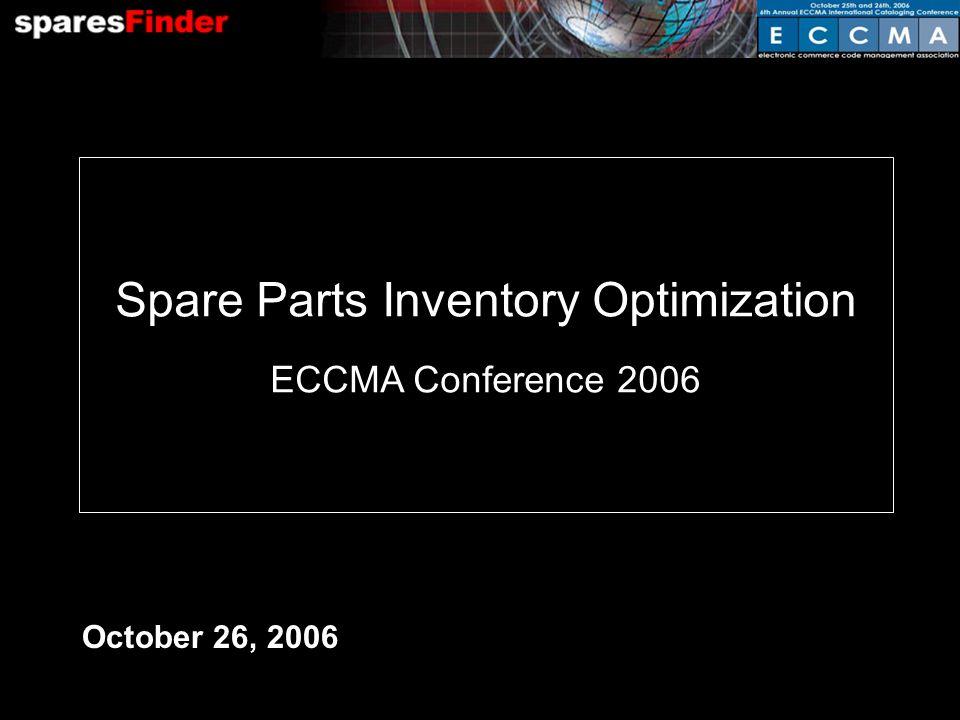 October 26, 2006 Spare Parts Inventory Optimization ECCMA Conference 2006