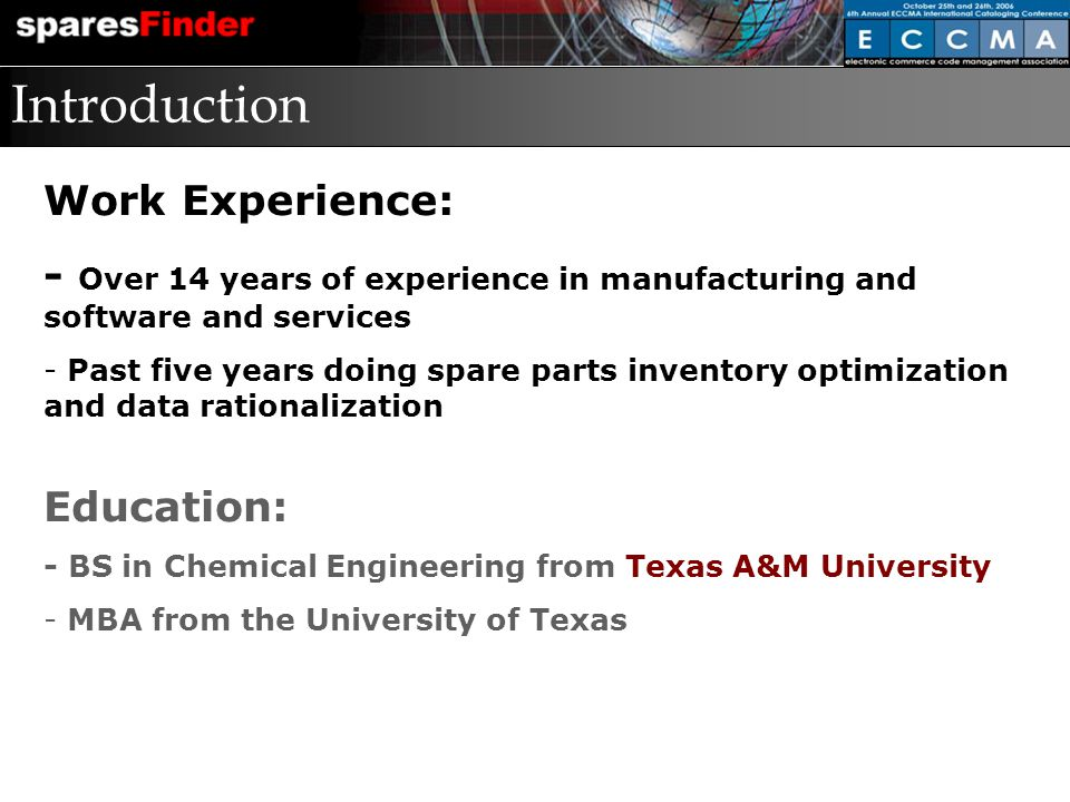 Introduction Work Experience: - Over 14 years of experience in manufacturing and software and services - Past five years doing spare parts inventory o