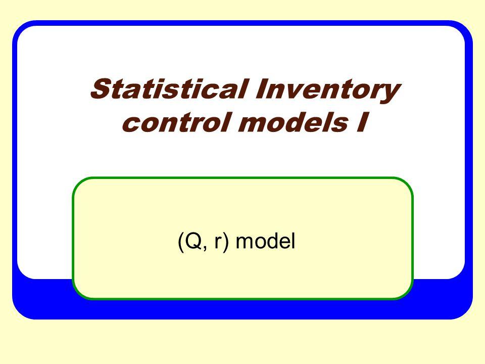 Statistical Inventory control models I (Q, r) model