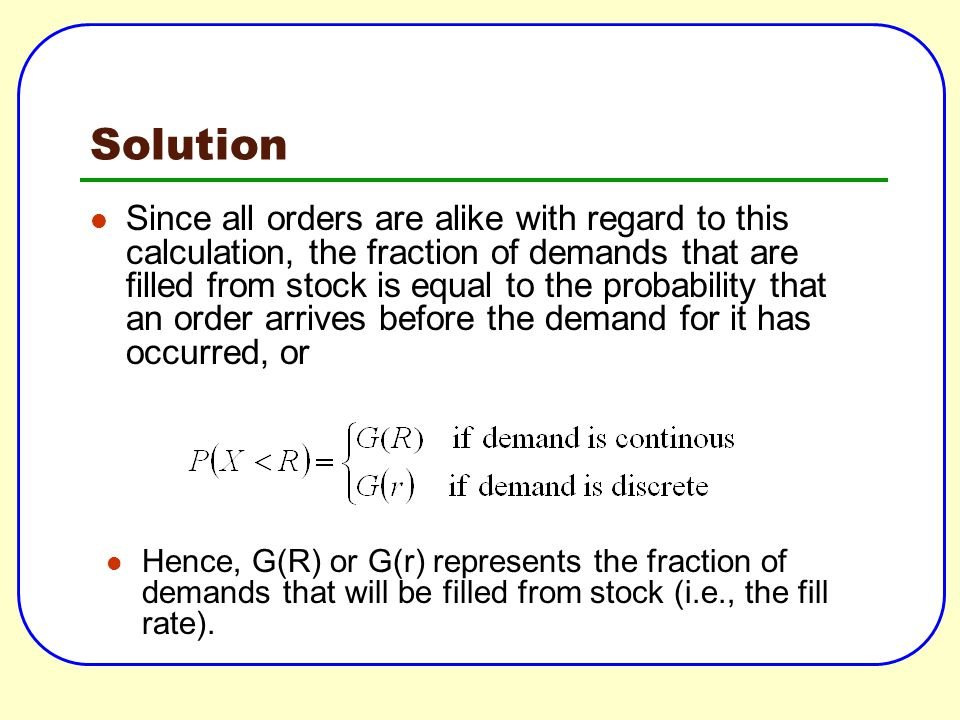 Solution Since all orders are alike with regard to this calculation, the fraction of demands that are filled from stock is equal to the probability th
