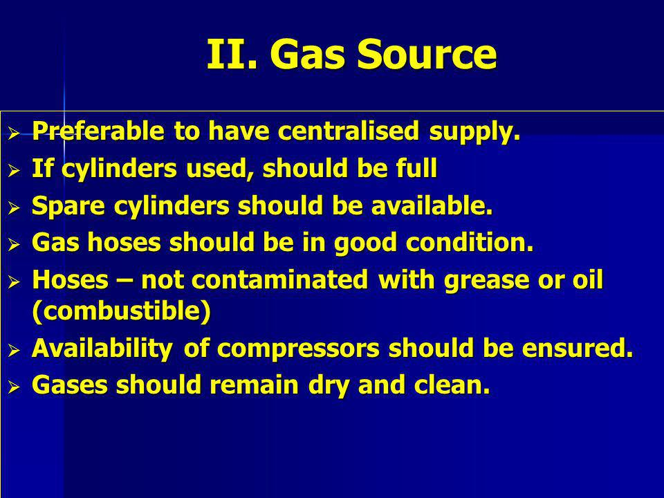 II.Gas Source Preferable to have centralised supply.