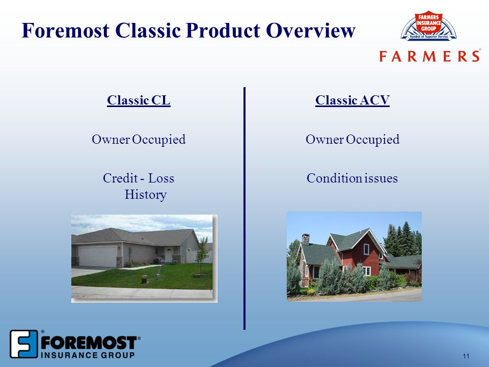 11 Foremost Classic Product Overview Classic CL Owner Occupied Credit - Loss History Classic ACV Owner Occupied Condition issues