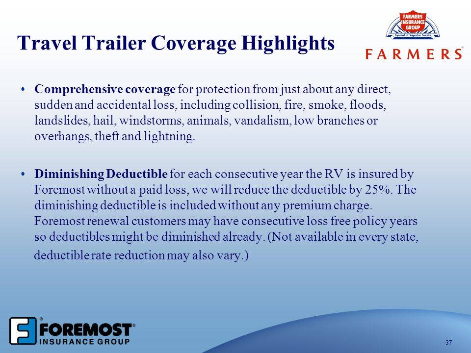 Travel Trailer Coverage Highlights Comprehensive coverage for protection from just about any direct, sudden and accidental loss, including collision,