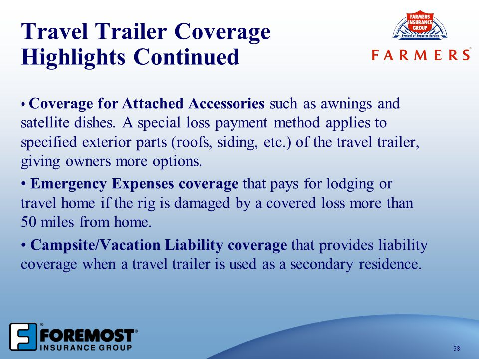 Travel Trailer Coverage Highlights Continued Coverage for Attached Accessories such as awnings and satellite dishes. A special loss payment method app