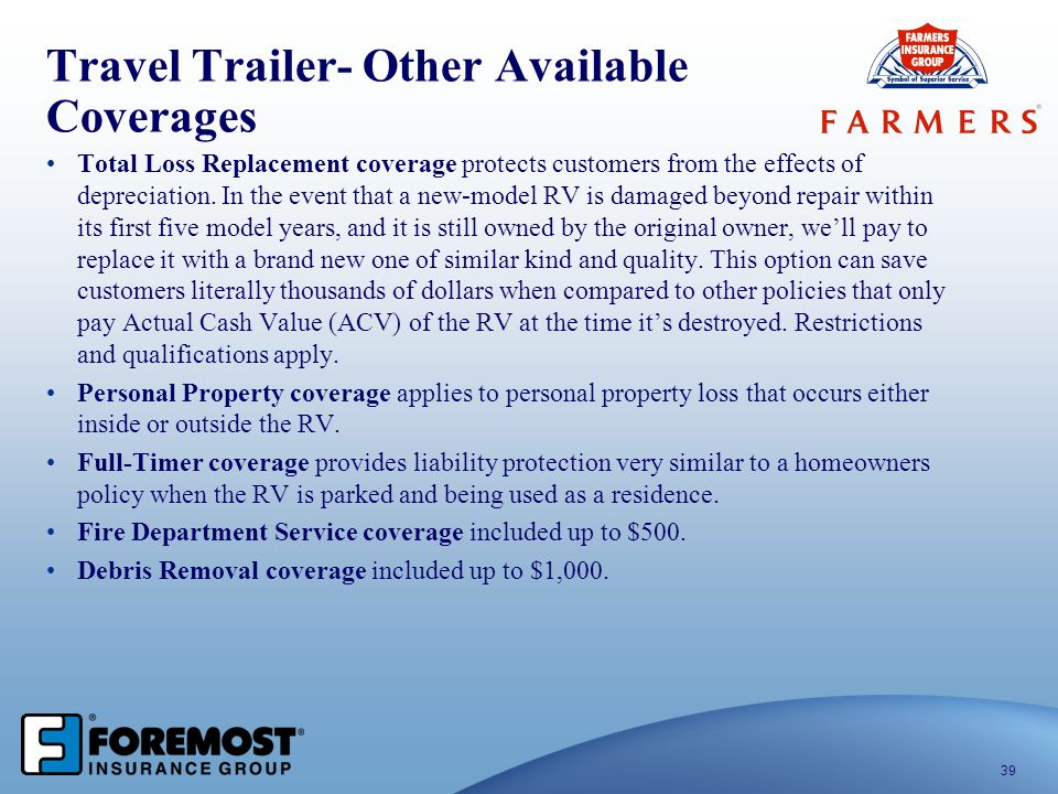 Travel Trailer- Other Available Coverages Total Loss Replacement coverage protects customers from the effects of depreciation. In the event that a new
