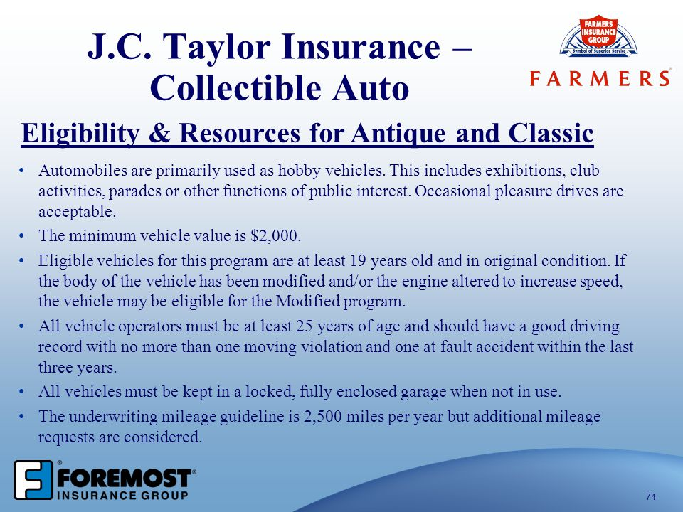 J.C. Taylor Insurance – Collectible Auto 74 Eligibility & Resources for Antique and Classic Automobiles are primarily used as hobby vehicles. This inc