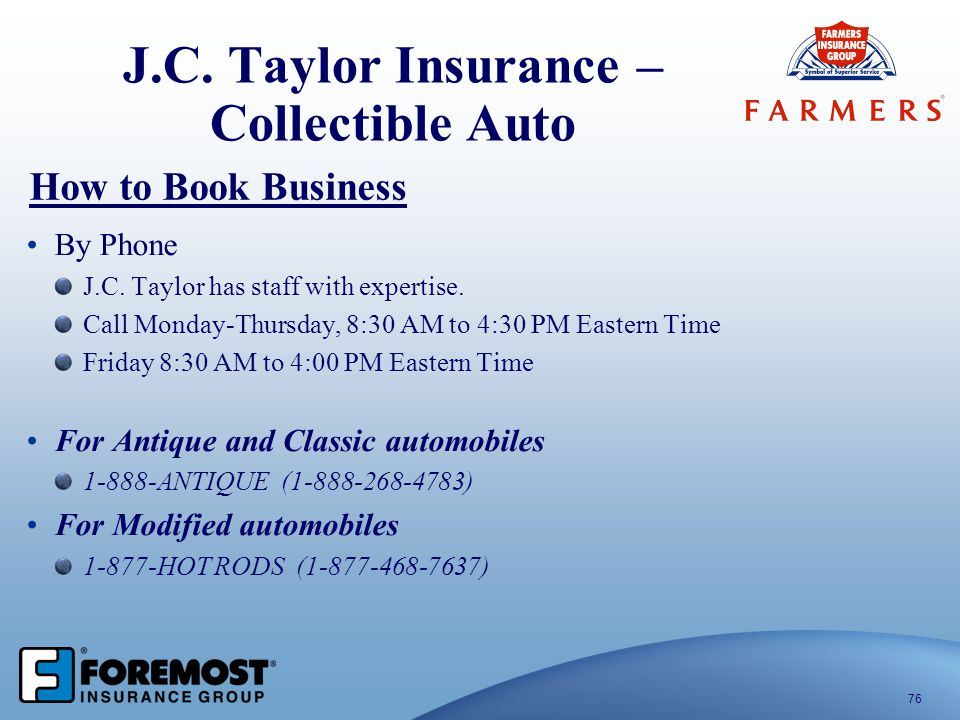 J.C. Taylor Insurance – Collectible Auto 76 How to Book Business By Phone J.C. Taylor has staff with expertise. Call Monday-Thursday, 8:30 AM to 4:30