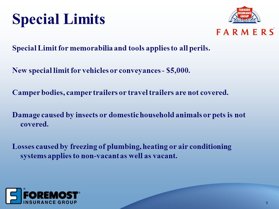 9 Special Limits Special Limit for memorabilia and tools applies to all perils. New special limit for vehicles or conveyances - $5,000. Camper bodies,