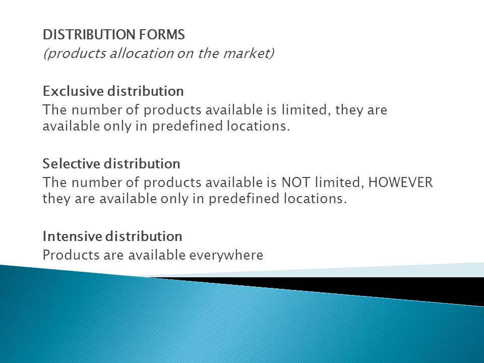 DISTRIBUTION FORMS (products allocation on the market) Exclusive distribution The number of products available is limited, they are available only in