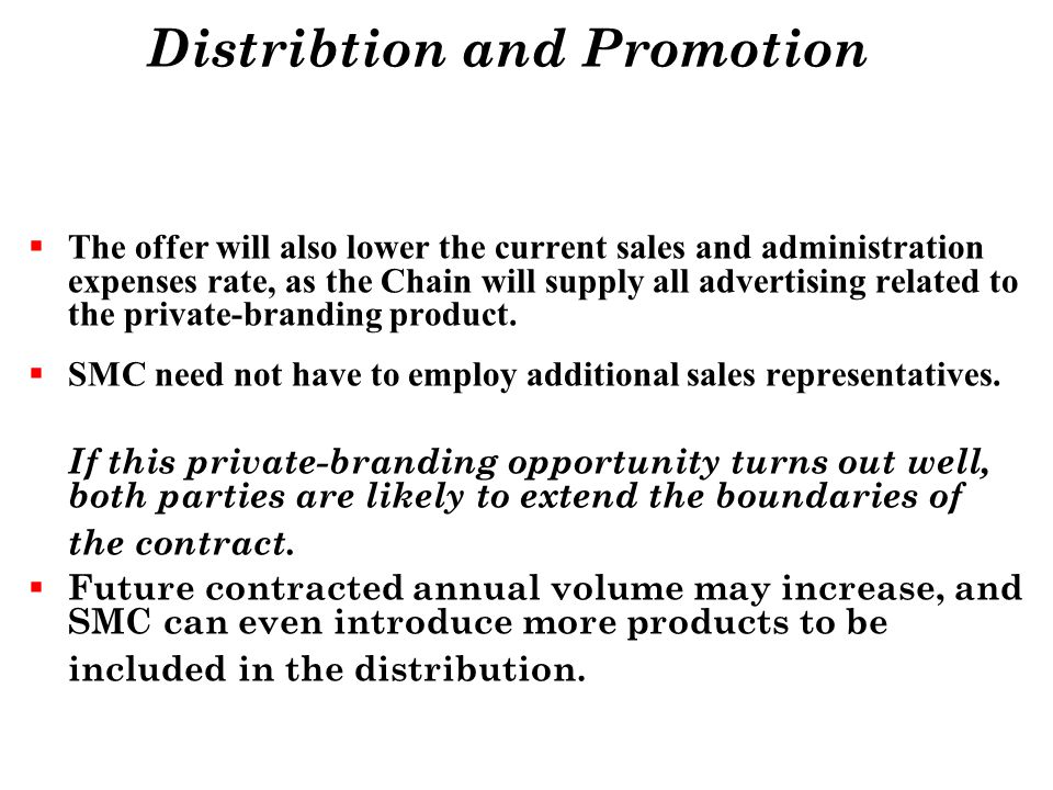 Distribtion and Promotion The offer will also lower the current sales and administration expenses rate, as the Chain will supply all advertising relat