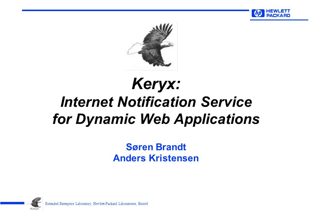Extended Enterprise Laboratory, Hewlett-Packard Laboratories, Bristol Keryx: Internet Notification Service for Dynamic Web Applications Søren Brandt Anders Kristensen