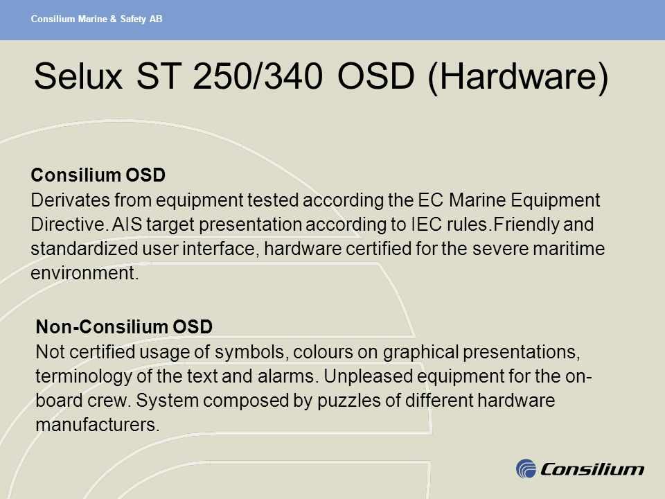 Consilium Marine & Safety AB Selux ST 250/340 OSD (Hardware) Consilium OSD Derivates from equipment tested according the EC Marine Equipment Directive
