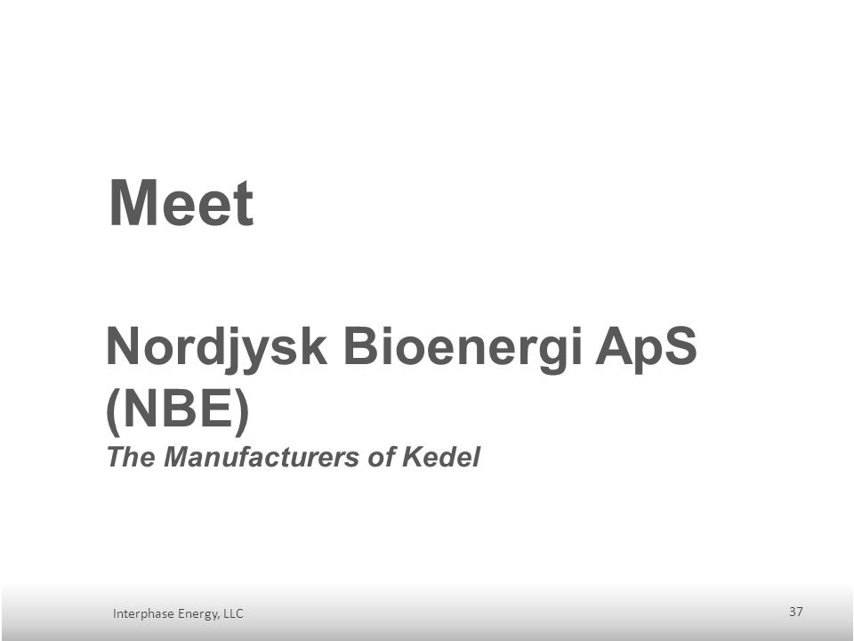 Meet Interphase Energy, LLC Nordjysk Bioenergi ApS (NBE) The Manufacturers of Kedel 37