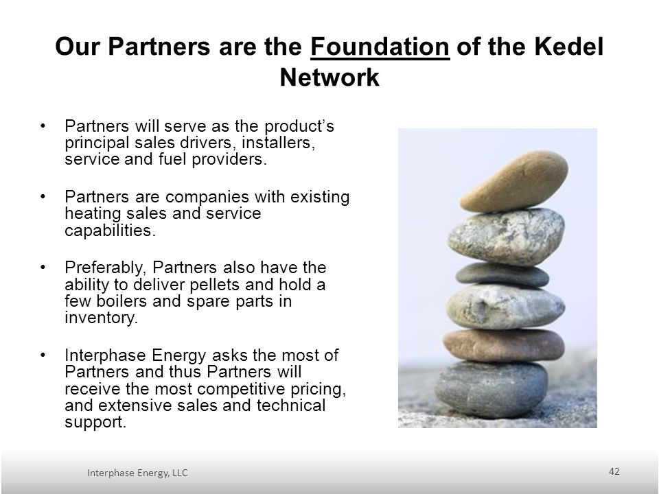Our Partners are the Foundation of the Kedel Network Partners will serve as the products principal sales drivers, installers, service and fuel providers.