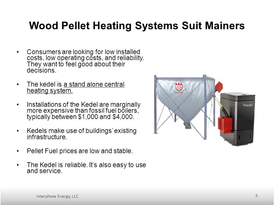 Wood Pellet Heating Systems Suit Mainers Consumers are looking for low installed costs, low operating costs, and reliability.
