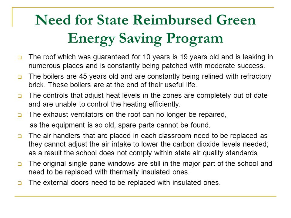 Need for State Reimbursed Green Energy Saving Program The roof which was guaranteed for 10 years is 19 years old and is leaking in numerous places and