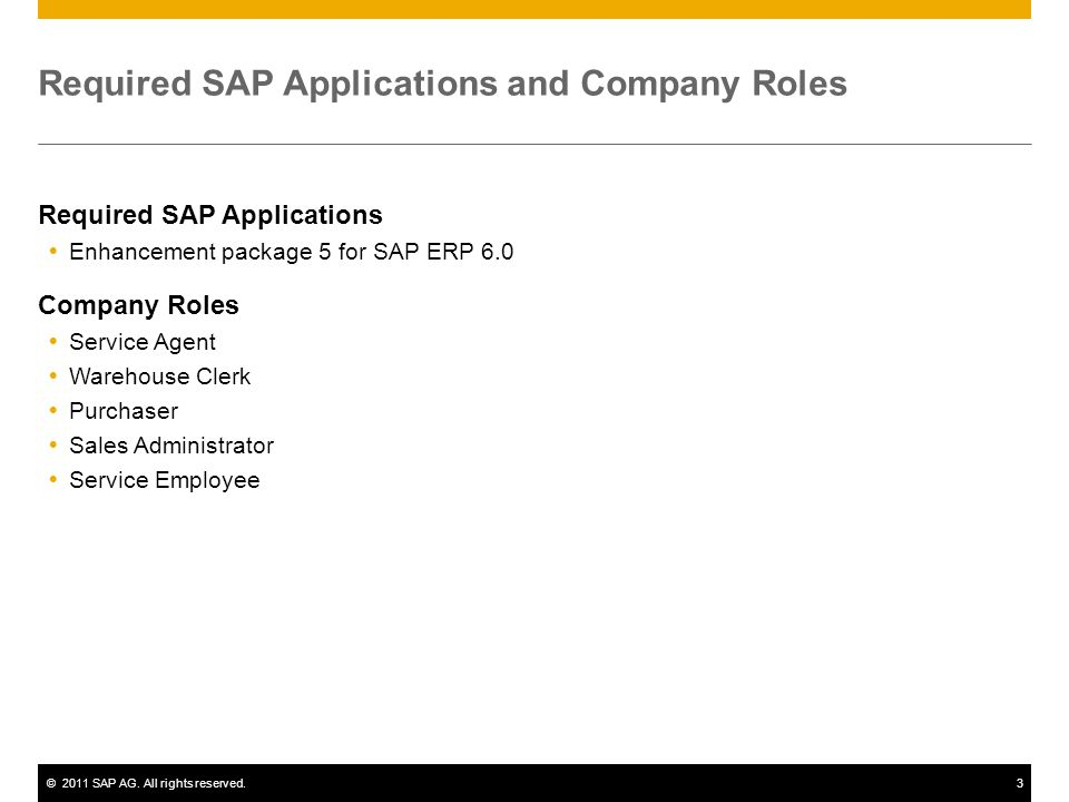 ©2011 SAP AG. All rights reserved.3 Required SAP Applications and Company Roles Required SAP Applications Enhancement package 5 for SAP ERP 6.0 Compan