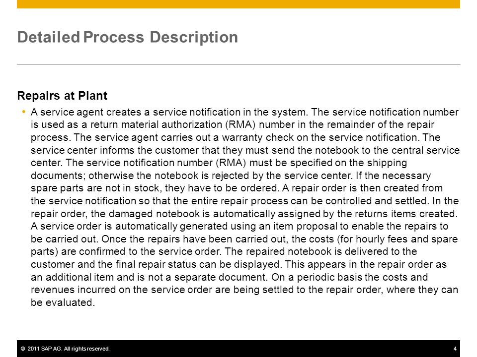 ©2011 SAP AG. All rights reserved.4 Detailed Process Description Repairs at Plant A service agent creates a service notification in the system. The se