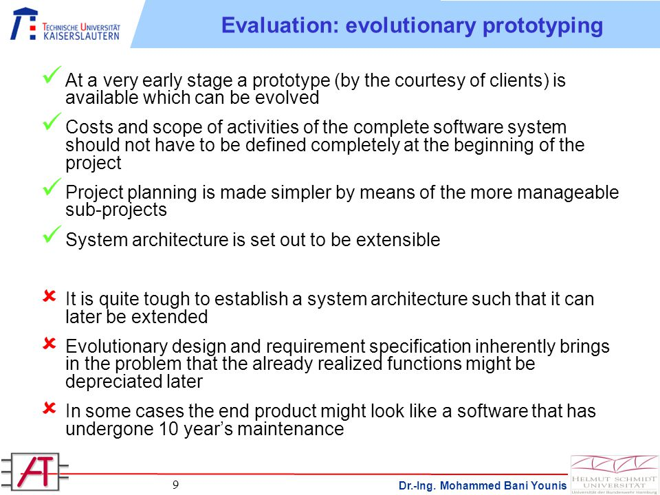 Dr.-Ing. Mohammed Bani Younis 9 Evaluation: evolutionary prototyping At a very early stage a prototype (by the courtesy of clients) is available which