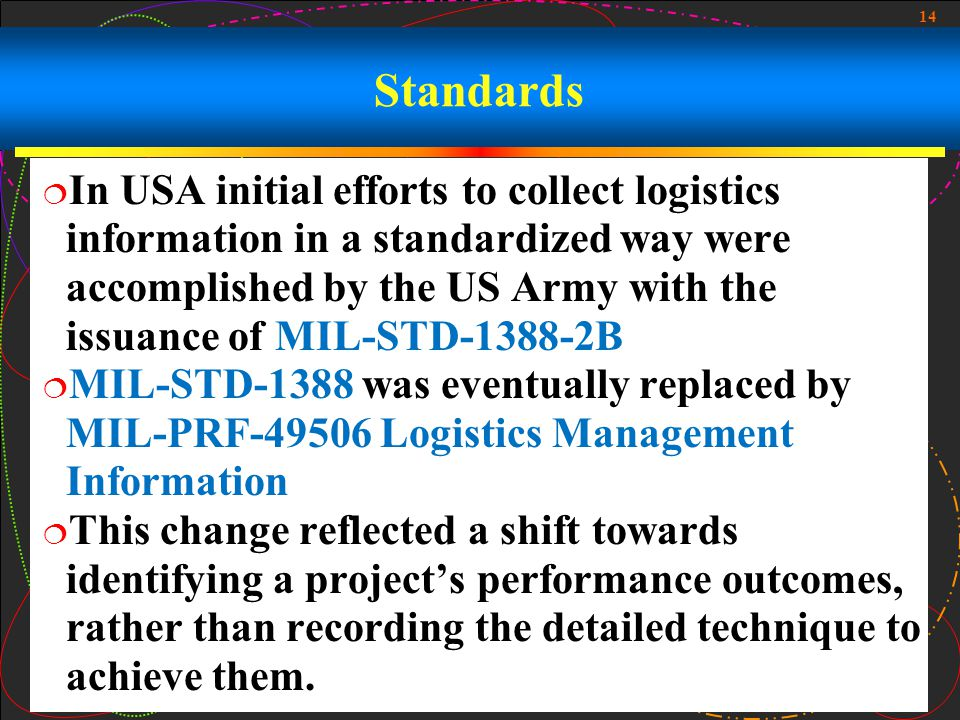 14 Standards In USA initial efforts to collect logistics information in a standardized way were accomplished by the US Army with the issuance of MIL-S