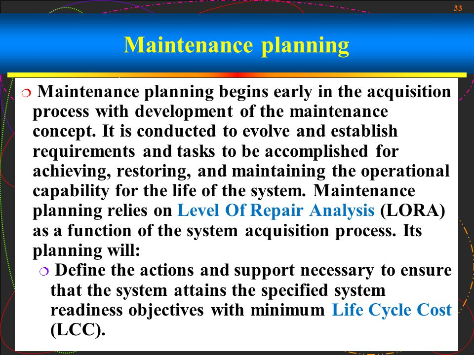 33 Maintenance planning Maintenance planning begins early in the acquisition process with development of the maintenance concept. It is conducted to e
