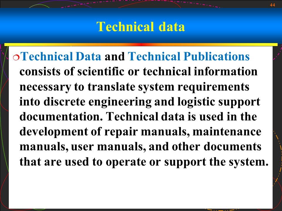 44 Technical data Technical Data and Technical Publications consists of scientific or technical information necessary to translate system requirements